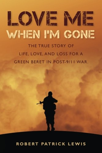 book Love Me When I\'m Gone: The true story of life, love, and loss for a Green Beret in post-9\/11 war.
