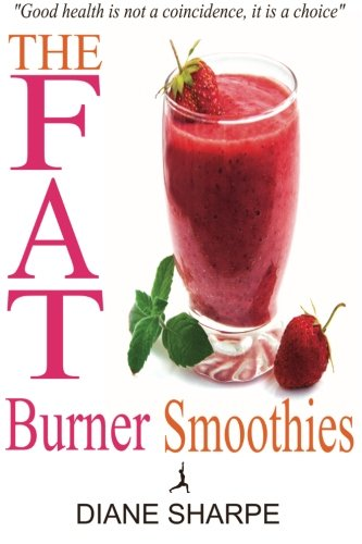 book The Fat Burner Smoothies: The Recipe Book of Fat Burning Superfood Smoothies with SuperFood Smoothies for Weight Loss and Smoothies for Good Health