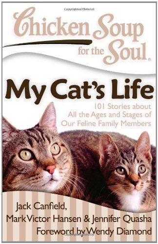 book Chicken Soup for the Soul: My Cat\'s Life: 101 Stories about All the Ages and Stages of Our Feline Family Members