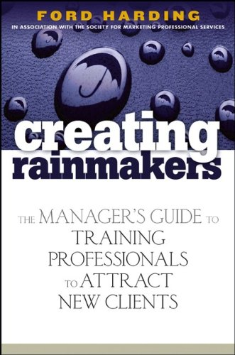 book Creating Rainmakers: The Manager\'s Guide to Training Professionals to Attract New Clients