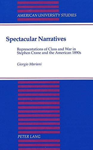 book Spectacular Narratives: Representation of Class and War in Stephen Crane and the American 1890s (American University Studies Series Xxiv, American Literature)