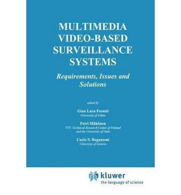 book [(Multimedia Video-Based Surveillance Systems: Requirements, Issues and Solutions )] [Author: Gian Luca Foresti] [Dec-2012]