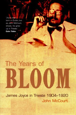 book The Years of Bloom: James Joyce in Trieste, 1904-1920 by Mccourt John (2000-07-01) Hardcover