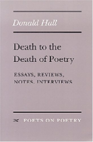 book Death to the Death of Poetry: Essays, Reviews, Notes, Interviews (Poets on Poetry)