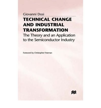 book [(Technical Change and Industrial Transformation: The Theory and an Application to the Semiconductor Industry * * )] [Author: Giovanni Dosi] [Aug-1984]