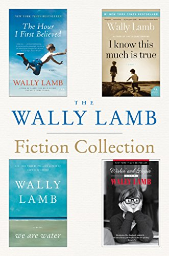 book The Wally Lamb Fiction Collection: The Hour I First Believed, I Know This Much is True, We Are Water, and Wishin\' and Hopin\'