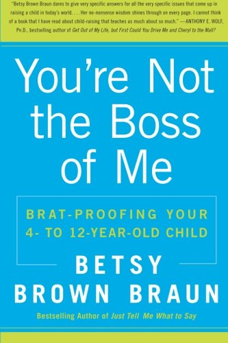 book You\'re Not the Boss of Me: Brat-proofing Your Four- to Twelve-Year-Old Child
