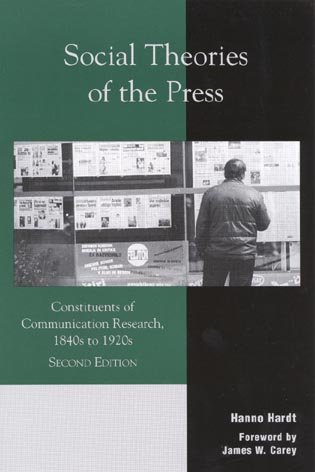 book Social Theories of the Press: Constituents of Communication Research, 1840s to 1920s (Critical Media Studies: Institutions, Politics, and Culture)