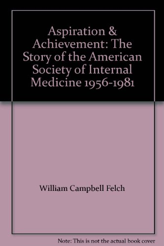 book Aspiration & Achievement: The Story of the American Society of Internal Medicine 1956-1981