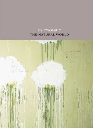 book Cy Twombly: The Natural World: Selected Works, 2000-2007 (Art Institute of Chicago)