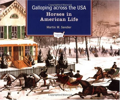 book Galloping Across the U.S.A.: Horses in American Life (Transportation in America)