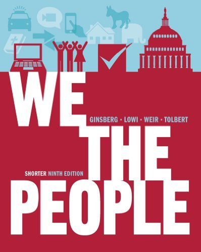 book We the People: An Introduction to American Politics (Shorter Ninth Edition (without policy chapters)) [Paperback] [without policy chapters] Shorter Ninth Edition (without policy chapters) Ed. Benjamin Ginsberg, Theodore J. Lowi, Margaret Weir, Caroline J.
