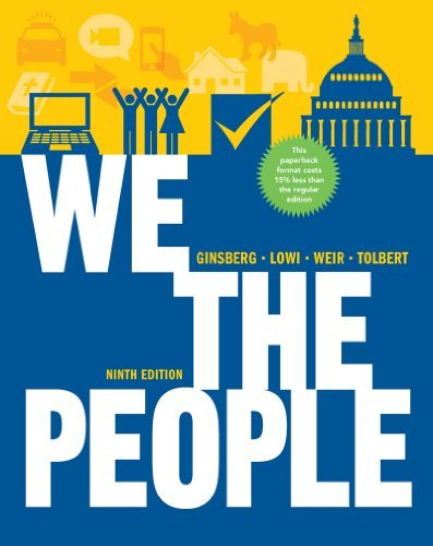 book We the People: An Introduction to American Politics (Full Ninth Edition (with policy chapters)) [Paperback] [with policy chapters] Full Ninth Edition (with policy chapters) Ed. Benjamin Ginsberg, Theodore J. Lowi, Margaret Weir, Caroline J. Tolbert