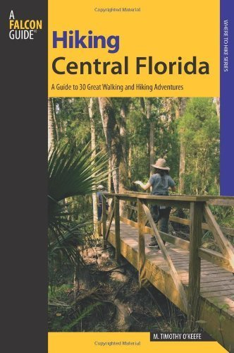 book Hiking Central Florida: A Guide To 30 Great Walking And Hiking Adventures (Regional Hiking Series) Paperback December 30, 2008