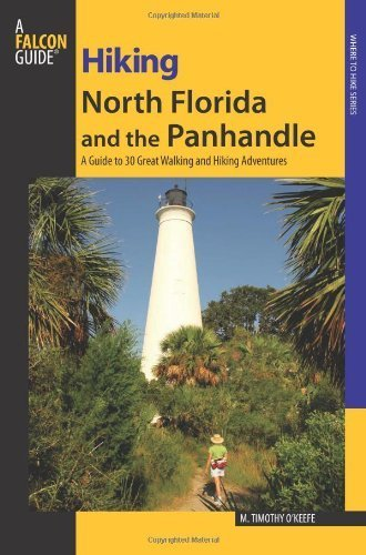 book Hiking North Florida and the Panhandle: A Guide To 30 Great Walking And Hiking Adventures (Regional Hiking Series) by O\'Keefe, M. Timothy (2009) Paperback
