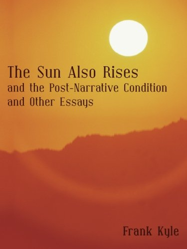 book The Sun Also Rises and the Post-Narrative Condition and Other Essays
