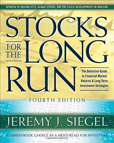 book Stocks for the Long Run: The Definitive Guide to Financial Market Returns & Long Term Investment Strategies, 4th Edition by Jeremy J. Siegel (2007) Hardcover