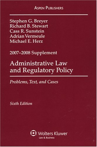 book Administrative Law and Regulatory Policy 2007-2008 Case Supplement Supplement edition by Stephen G. Breyer, Richard B. Stewart, Cass R. Sunstein, Adr (2007) Paperback