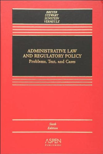 book Administrative Law and Regulatory Policy (text only) 6th (Sixth) edition by A. Vermeule,R. B. Stewart,C. R. Sunstein,S. G. Breyer