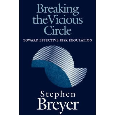 book [ { BREAKING THE VICIOUS CIRCLE: TOWARD EFFECTIVE RISK REGULATION } ] by Breyer, Stephen (AUTHOR) Jan-17-2006 [ Paperback ]