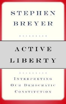 book [(Active Liberty: Interpreting Our Democratic Constitution )] [Author: Stephen G Breyer] [Jan-2006]