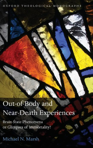 book Out-of-Body and Near-Death Experiences: Brain-State Phenomena or Glimpses of Immortality? (Oxford Theology and Religion Monographs)
