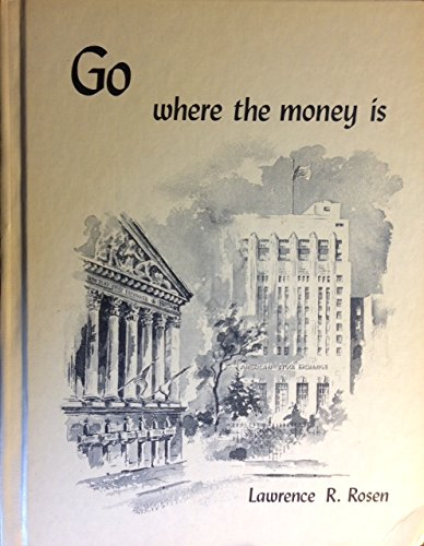 book Go Where the Money is; a Guide to Understanding and Entering the Securities Business