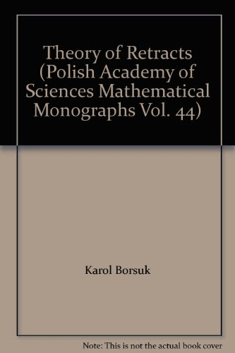 book Theory of Retracts (Polish Academy of Sciences Mathematical Monographs Vol. 44)