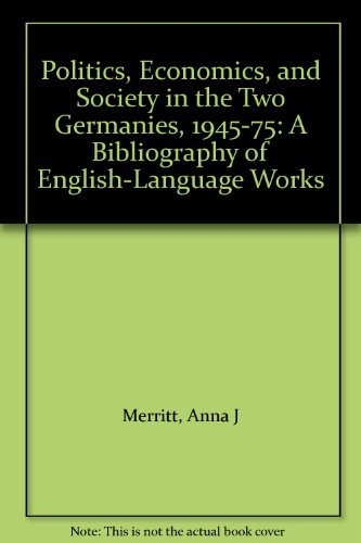book Politics, Economics, and Society in the Two Germanies, 1945-75: A Bibliography of English-Language Works