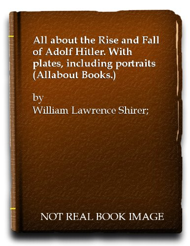book All about the Rise and Fall of Adolf Hitler. With plates, including portraits (Allabout Books.)