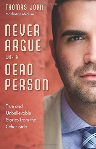 book Never Argue with a Dead Person: True and Unbelievable Stories from the Other Side