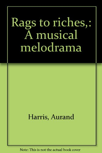book Rags to riches,: A musical melodrama