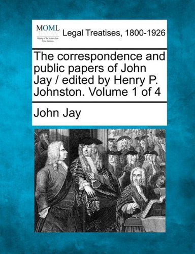book The correspondence and public papers of John Jay \/ edited by Henry P. Johnston. Volume 1 of 4