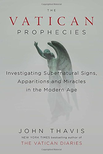 book The Vatican Prophecies: Investigating Supernatural Signs, Apparitions, and Miracles in the Modern Age