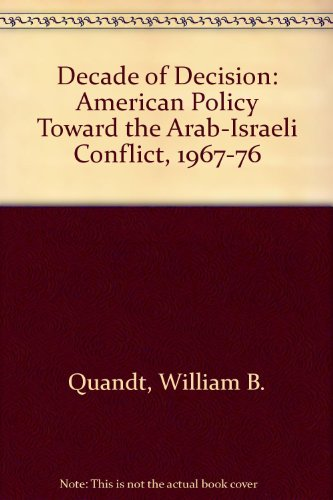 book Decade of Decision: American Policy Toward the Arab-Israeli Conflict, 1967-76