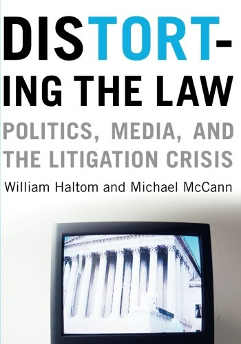 book Distorting the Law: Politics, Media, and the Litigation Crisis (Chicago Series in Law and Society)