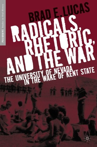 book Radicals, Rhetoric, and the War: The University of Nevada in the Wake of Kent State (Palgrave Studies in Oral History)