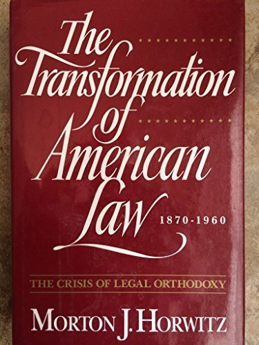 book The Transformation of American Law, 1870-1960: The Crisis of Legal Orthodoxy First (US) F Edition by Horwitz, Morton J. (1992) Hardcover