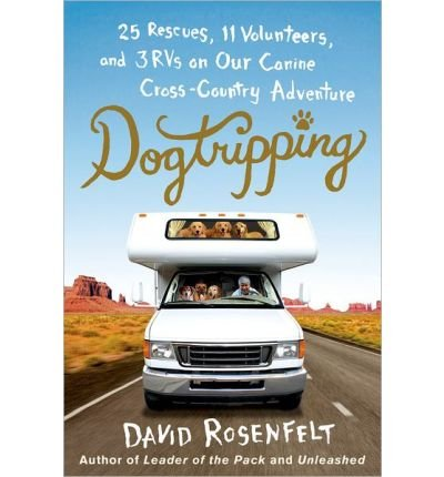 book 25 Rescues, 11 Volunteers, and 3 RVs on Our Canine Cross-Country Adventure Dogtripping