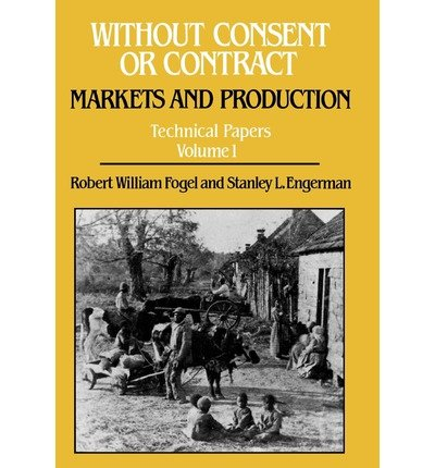 book [ [ [ Without Consent or Contract Technical Papers Volume 1[ WITHOUT CONSENT OR CONTRACT TECHNICAL PAPERS VOLUME 1 ] By Fogel, Robert William ( Author )Jul-01-1992 Hardcover