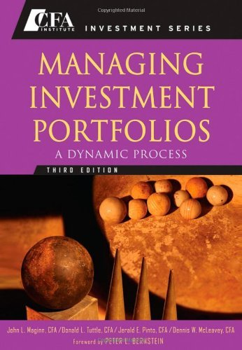 book Managing Investment Portfolios: A Dynamic Process (CFA Institute Investment Series) by John L. Maginn (Editor), Donald L. Tuttle (Editor), Dennis W. McLeavey (Editor), (4-Apr-2007) Hardcover