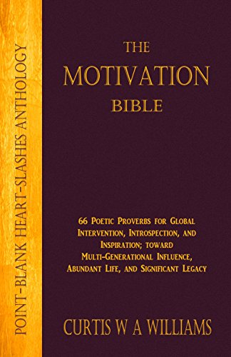 book THE MOTIVATION BIBLE: 66 Poetic Proverbs for Global Intervention, Introspection, and Inspiration; toward Multi-Generational Influence and Significant Legacy (Point-Blank Heart-Slashes)