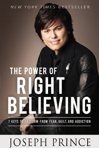 book The Power of Right Believing: 7 Keys to Freedom from Fear,  Guilt, and Addiction