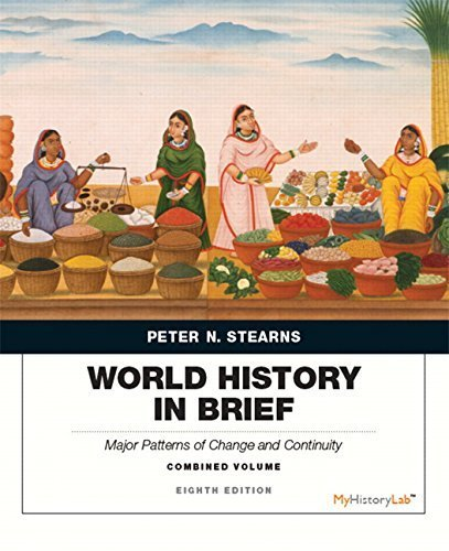 book World History in Brief: Major Patterns of Change and Continuity, Combined Volume (8th Edition) 8th edition by Stearns, Peter N. (2014) Paperback