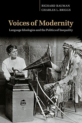 book Voices of Modernity: Language Ideologies and the Politics of Inequality (Studies in the Social and Cultural Foundations of Language)