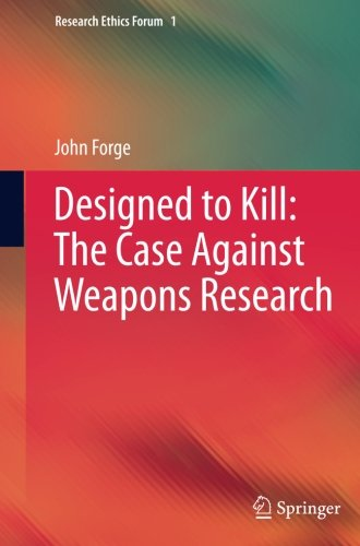 book Designed to Kill: The Case Against Weapons Research (Research Ethics Forum)