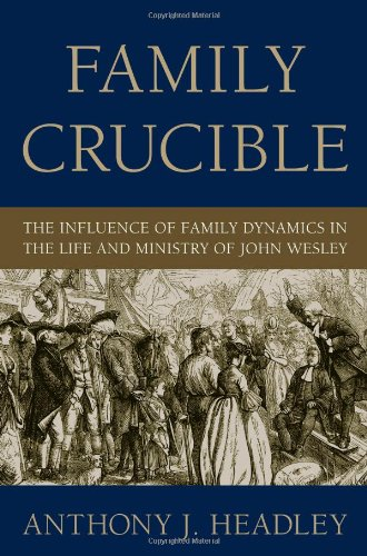 book Family Crucible: The Influence of Family Dynamics in the Life and Ministry of John Wesley