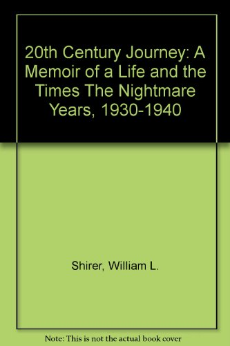 book 20th Century Journey: A Memoir of a Life and the Times The Nightmare Years, 1930-1940