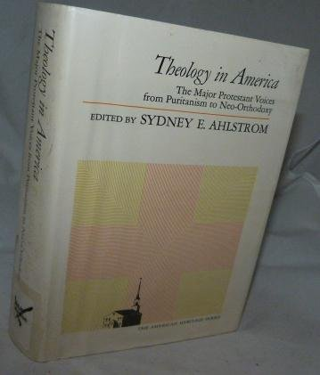 book Theology in America; the Major Protestant Voices From Puritanism to Neo-Orthodoxy