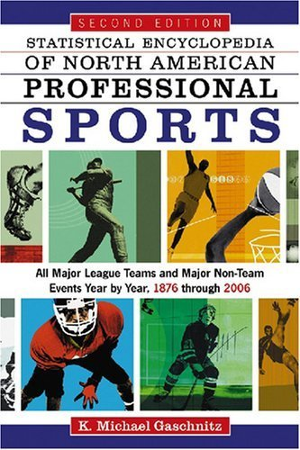 book Statistical Encyclopedia of North American Professional Sports: All Major League Teams and Major Non-Team Events Year by Year, 1876 through 2006, <I>2d ed.<\/I> 2nd edition by K. Michael Gaschnitz (2007) Paperback